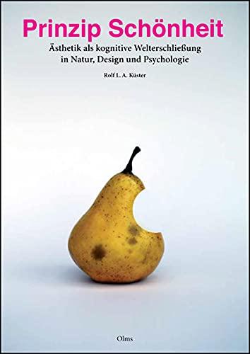 Prinzip Schönheit: Ästhetik als kognitive Welterschließung in Natur, Design und Psychologie. (...