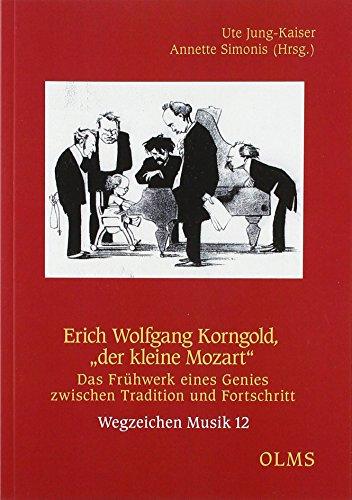 """Erich Wolfgang Korngold, """"der kleine Mozart"""": Das Fruhwerk eines Genies zwischen Tradition ..."""