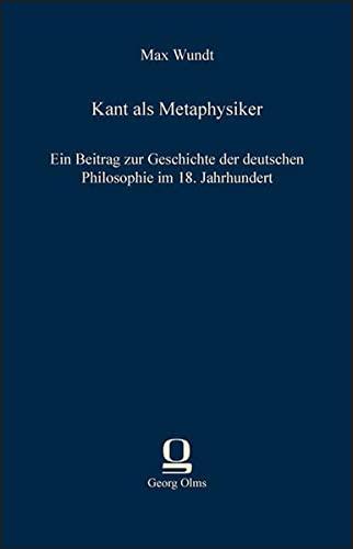 Kant als Metaphysiker: Ein Beitrag zur Geschichte: Max Wundt
