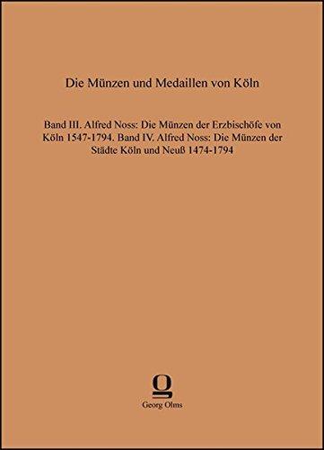 9783487308838: Die M�nzen und Medaillen von K�ln: Band III. Alfred Noss: Die M�nzen der Erzbisch�fe von K�ln 1547-1794. Band IV. Alfred Noss: Die M�nzen der St�dte K�ln und Neu� 1474-1794