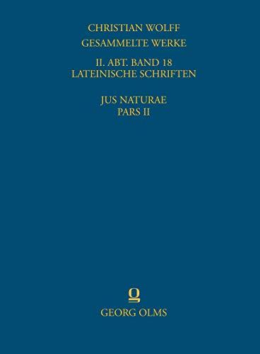 9783487311746: Gesammelte Werke: II. Abteilung: Lateinische SchriftenBand 18: Jus Naturae, methodo scientifica pertractatum. Pars II.