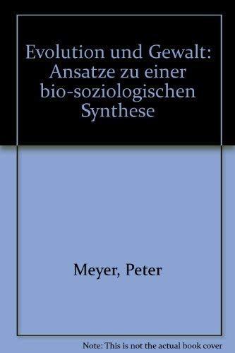 Evolution und Gewalt: Ansa?tze zu einer bio-soziologischen: Meyer, Peter