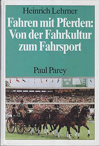 Fahren mit Pferden: Von der Fahrkultur zum: LEHRNER, H.: