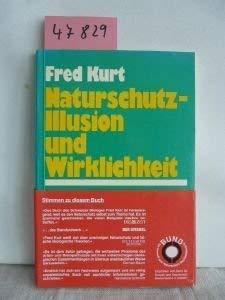 Naturschutz - Illusion und Wirklichkeit. Zur Ökologie: Kurt, Fred::