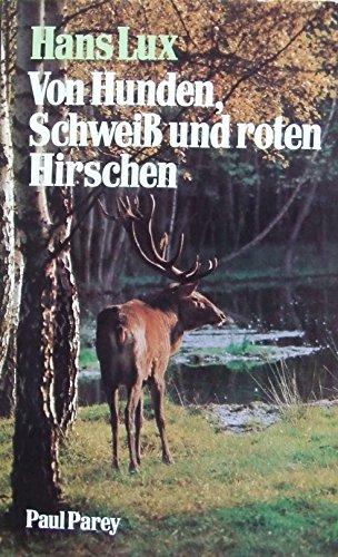 9783490186119: Von Hunden, Schweiss und roten Hirschen: Waidwerk auf d. roten Fährte (German Edition)