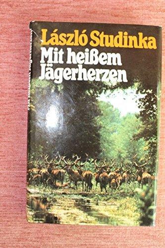 Mit heissem Jägerherzen : e. Leben d.: Laszlo STUDINKA
