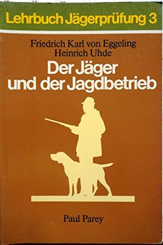 Der Jäger und der Jagdbetrieb. Jagdarten, Wildbretverwertung: Eggeling, Friedrich K