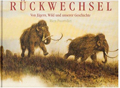 Rückwechsel . Von Jägern, Wild und unserer Geschichte.: Poortvliet, Rien: