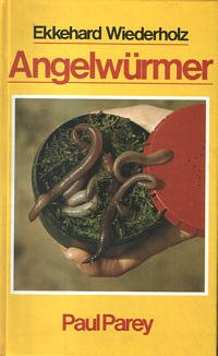 9783490452146: Angelwürmer. Beschaffung, Hälterung, Transport und Angeltechnik sowie Biologie und Vermehrung