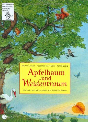 9783491420045: Apfelbaum und Weidentraum: Ein Sach- und Mitmachbuch �ber heimische B�ume