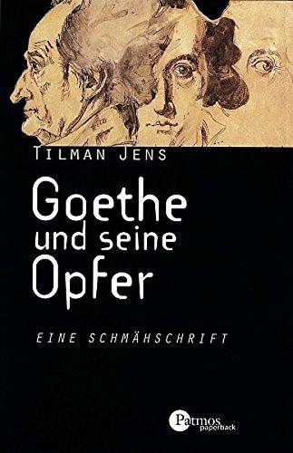 9783491691155: Goethe und seine Opfer: Eine Schmähschrift