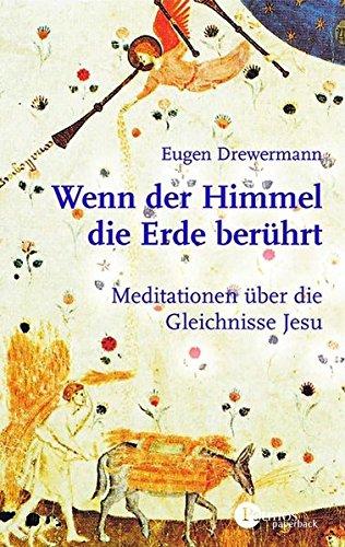 9783491694071: Wenn der Himmel die Erde berührt: Meditationen zu dem Gleichnissen Jesu