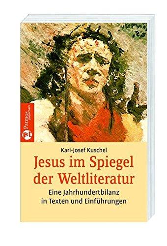 Jesus im Spiegel der Weltliteratur: Eine Jahrhundertbilanz: Kuschel, Karl-Josef
