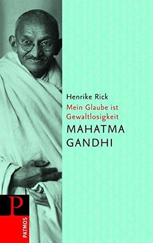 9783491713277: Mahatma Gandhi - Mein Glaube ist Gewaltlosigkeit