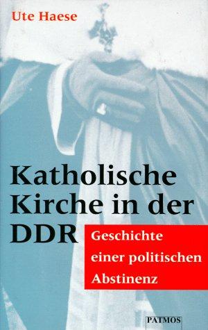 9783491723818: Katholische Kirche in der DDR: Geschichte einer politischen Abstinenz