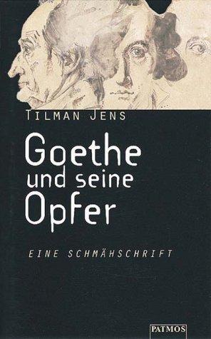 9783491724112: Goethe und seine Opfer: Eine Schmähschrift