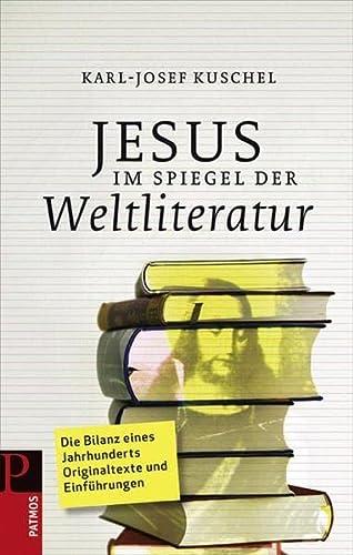 Jesus im Spiegel der Weltliteratur. Eine Jahrhundertbilanz: Kuschel, Karl-Josef