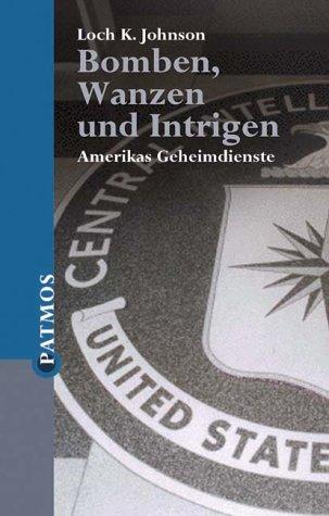 Bomben, Wanzen und Intrigen. Amerikas Geheimdienste. (3491724651) by Johnson, Loch K.
