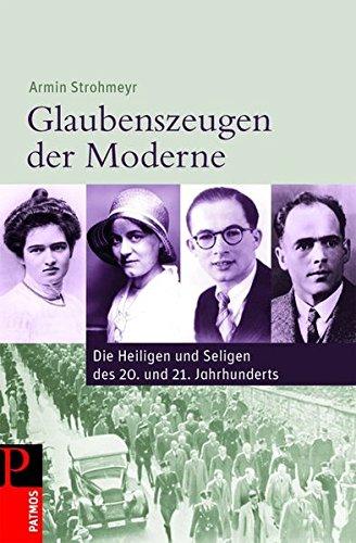 9783491725478: Glaubenszeugen der Moderne: Die Heiligen und Seligen des 20. und 21. Jahrhunderts