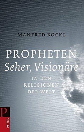 Propheten, Seher, Visionäre in den Religionen der Welt: Weihnachten - Geschichte, Glaube und Kultur - Böckl, Manfred