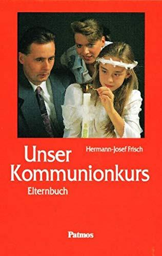 Unser Kommunionkurs: Elternbuch: Frisch, Hermann-Josef: