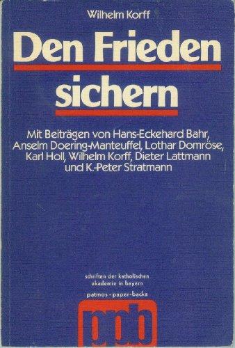 Den Frieden sichern: Korff, Wilhelm; Bahr,