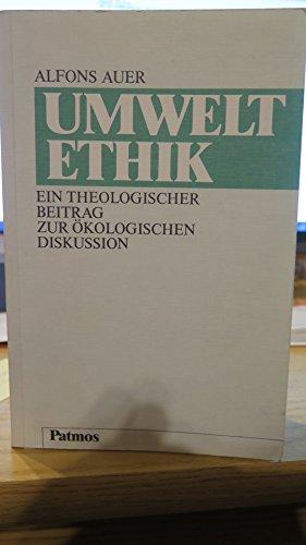 Umweltethik. Ein theologischer Beitrag zur ökologischen Diskussion.: Auer, Alfons