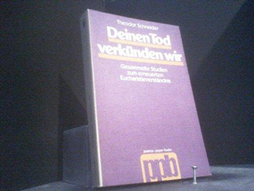 Deinen Tod verkünden wir. Gesammelte Studien zum: Schneider, Theodor.