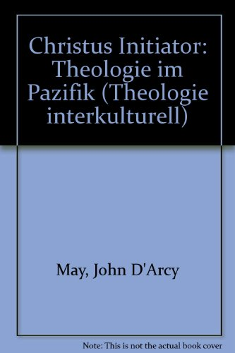 Christus Initiator: Theologie im Pazifik (Theologie interkulturell): May, John D'Arcy