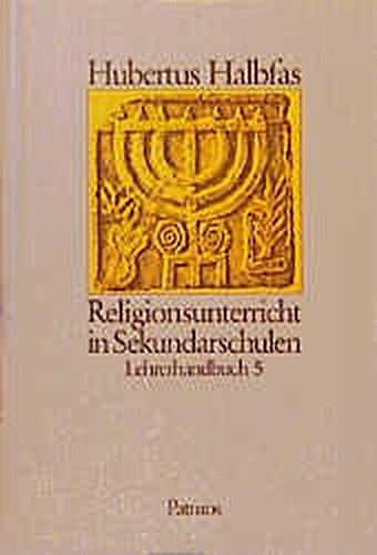 Religionsunterricht in Sekundarschulen. Lehrerhandbuch 5: Halbfas, Hubertus
