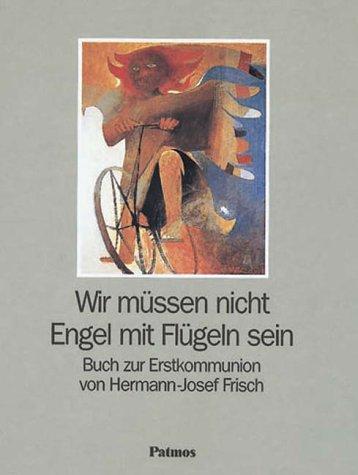 Wir müssen nicht Engel mit Flügeln sein: Frisch, Hermann-Josef:
