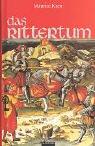 9783491960657: Das Rittertum: Buch über die Ursprünge, Historie, Zeremonien und Mythologie der ritterlichen Kultur