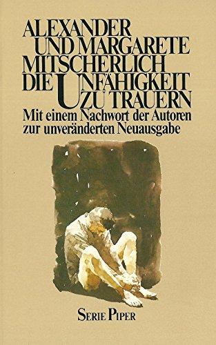 9783492004688: Die Unfähigkeit zu Trauern; Grundlagen Kollektiven Verhaltens (Serie Piper, 168)