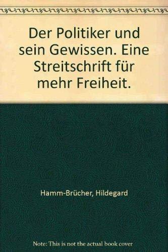 9783492005692: Der Politiker und sein Gewissen: Eine Streitschrift für mehr Freiheit (Serie Piper) (German Edition)