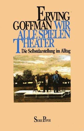 9783492006125: Wir alle spielen Theater. Die Selbstdarstellung im Alltag
