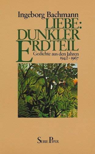 Liebe: Dunkler Erdteil. Gedichte aus den Jahren: Bachmann, Ingeborg