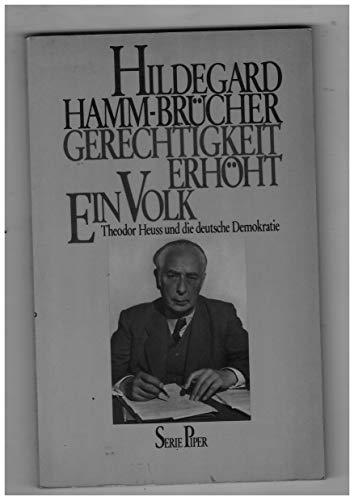 Gerechtigkeit erhöht ein Volk. Theodor Heuss und die deutsche Demokratie - Hamm-Brücher, Hildegard
