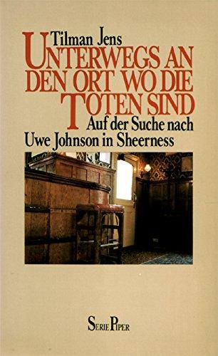 9783492006903: Unterwegs an den Ort, wo die Toten sind Auf d. Suche nach Uwe Johnson in Sheerness. Piper; 390