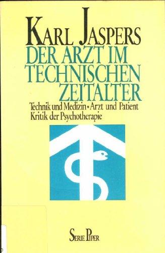 9783492007412: Der Arzt im technischen Zeitalter. Technik und Medizin - Arzt und Patient - Kritik der Psychotherapie