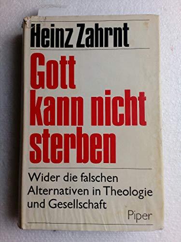 9783492018517: Gott kann nicht sterben. Wider die falschen Alternativen in Theologie und Gesellschaft