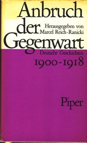 ANBRUCH DER GEGENWART Deutsche Geschichten 1900-1918: Reich-Ranicki, Marcel (Hrsg.)
