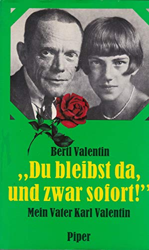 """DU BLEIBST DA, UND ZWAR SOFORT!"""" Mein Vater Karl Valentin: Valentin, Bertl"""
