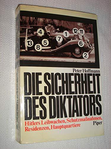 Die Sicherheit des Diktators - Hitlers Leibwachen, Schutzmassnahmen, Residenzen, Hauptquartiere: ...