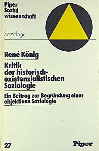 9783492021241: Kritik der historisch-existenzialistischen Soziologie: Ein Beitr. zur Begründung e. objektiven Soziologie (Piper-Sozialwissenschaft ; Bd. 27 : Soziologie) (German Edition)