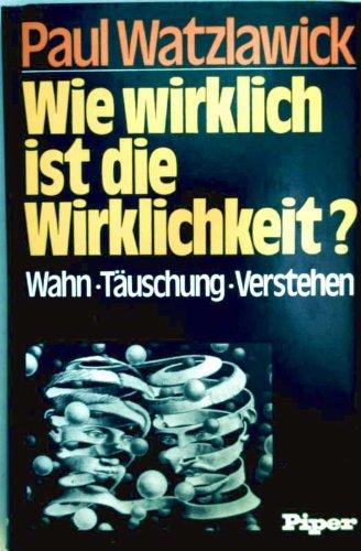 9783492021821: Wie wirklich ist die Wirklichkeit?: Wahn, Täuschung, Verstehen (German Edition)
