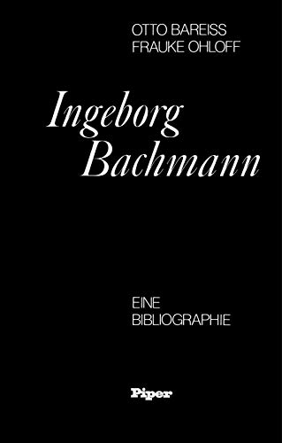 Ingeborg Bachmann : e. Bibliogr. Otto Bareiss, Frauke Ohloff. Mit e. Geleitw. von Heinrich Böll: ...