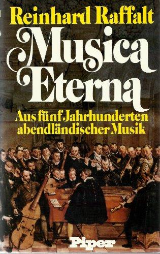 Musica Eterna.. Aus fünf Jahrhunderten abendländischer Musik.: Raffalt, Reinhard