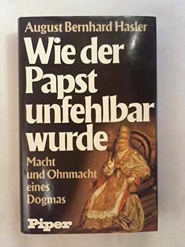 9783492024501: Wie der Papst unfehlbar wurde: Macht u. Ohnmacht e. Dogmas (German Edition)