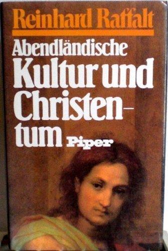 Abendländische Kultur und Christentum: Essays: Raffalt, Reinhard