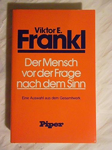 Der Mensch vor der Frage nach dem Sinn. Eine Auswahl aus dem Gesamtwerk.: Frankl, Viktor E.;